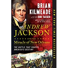 Andrew Jackson and the Miracle of New Orleans: The Battle That Shaped America's Destiny (English Edition)