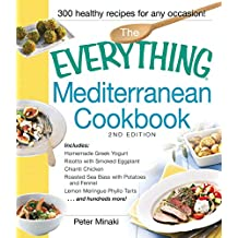 The Everything Mediterranean Cookbook: Includes Homemade Greek Yogurt, Risotto with Smoked Eggplant, Chianti Chicken, Roasted Sea Bass with Potatoes and ... more! (Everything®) (English Edition)