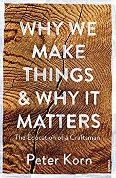 """Why We Make Things and Why it Matters: The Education of a Craftsman (English Edition)"",作者:[Korn, Peter]"