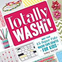 Totally Washi!: More Than 45 Super Cute Washi Tape Crafts for Kids (English Edition)