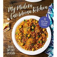 My Modern Caribbean Kitchen: 70 Fresh Takes on Island Favorites (English Edition)