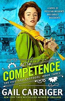 """Competence (Custard Protocol Book 3) (English Edition)"",作者:[Carriger, Gail]"
