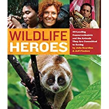 Wildlife Heroes: 40 Leading Conservationists and the Animals They Are Committed to Saving (English Edition)