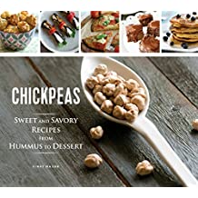 Chickpeas: Sweet and Savory Recipes from Hummus to Dessert (English Edition)