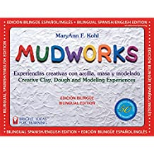 Mudworks Bilingual Edition–Edición bilingüe: Experiencias creativas con arcilla, masa y modelado (Bright Ideas for Learning) (English Edition)