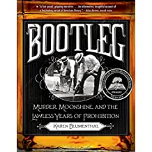 Bootleg: Murder, Moonshine, and the Lawless Years of Prohibition (English Edition)