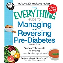The Everything Guide to Managing and Reversing Pre-Diabetes: Your Complete Guide to Treating Pre-Diabetes Symptoms (Everything®) (English Edition)