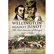 Wellington Against Junot: The First Invasion of Portugal 1807-1808 (English Edition)