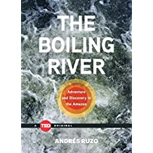The Boiling River: Adventure and Discovery in the Amazon (TED Books) (English Edition)
