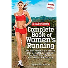 Runner's World Complete Book of Women's Running: The Best Advice to Get Started, Stay Motivated, Lose Weight, Run Injury-Free, Be Safe, and Train for Any Distance (English Edition)