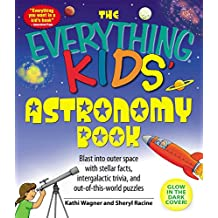 The Everything Kids' Astronomy Book: Blast into outer space with stellar facts, intergalatic trivia, and out-of-this-world puzzles (Everything® Kids) (English Edition)