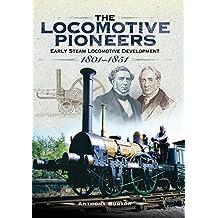 The Locomotive Pioneers: Early Steam Locomotive Development 1801 - 1851 (English Edition)