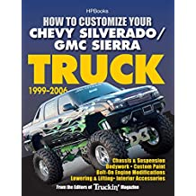 How to Customize Your Chevy Silverado/GMC Sierra Truck, 1999-2006HP 1526: Chassis & Suspension,Chassis & Suspension, Bodywork, Custom Paint, Bolt-On Engine ... Interior Accessories (English Edition)