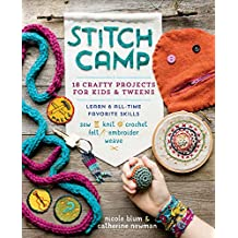 Stitch Camp: 18 Crafty Projects for Kids & Tweens – Learn 6 All-Time Favorite Skills: Sew, Knit, Crochet, Felt, Embroider & Weave (English Edition)
