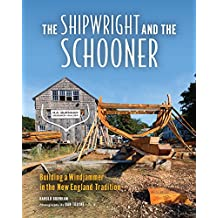 The Shipwright and the Schooner: Building a Windjammer in the New England Tradition (English Edition)