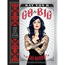 Go Big or Go Home: Taking Risks in Life, Love, and Tattooing (English Edition)