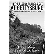 In the Bloody Railroad Cut at Gettysburg: The 6th Wisconsin of the Iron Brigade and its Famous Charge (English Edition)