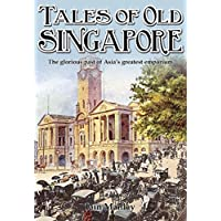 Tales of Old Singapore: The Glorious Past of Asia's Greatest Emporium (English Edition)