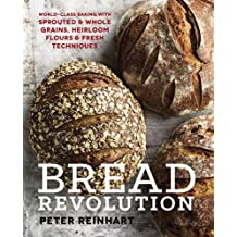 Bread Revolution: World-Class Baking with Sprouted and Whole Grains, Heirloom Flours, and Fresh Techniques (English Edition)