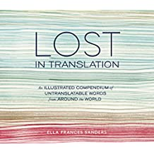 Lost in Translation: An Illustrated Compendium of Untranslatable Words from Around the World (English Edition)