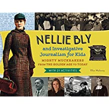 Nellie Bly and Investigative Journalism for Kids: Mighty Muckrakers from the Golden Age to Today, with 21 Activities (For Kids series) (English Edition)