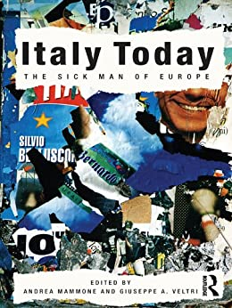 """Italy Today: The Sick Man of Europe (English Edition)"",作者:[Andrea Mammone, Giuseppe A. Veltri]"