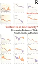 Welfare in an Idle Society?: Reinventing Retirement, Work, Wealth, Health and Welfare (English Edition)