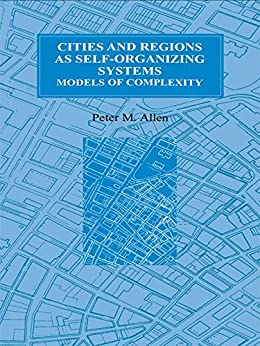 """Cities and Regions as Self-Organizing Systems: Models of Complexity (Environmental Problems & Social Dynamics Series, Vol 1) (English Edition)"",作者:[Peter M. Allen]"