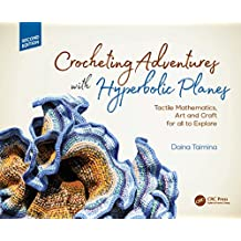Crocheting Adventures with Hyperbolic Planes: Tactile Mathematics, Art and Craft for all to Explore, Second Edition (English Edition)