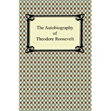The Autobiography of Theodore Roosevelt (English Edition)