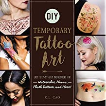 DIY Temporary Tattoo Art: Easy Step-by-Step Instructions for Watercolor, Henna, Flash Tattoos, and More! (English Edition)