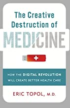 The Creative Destruction of Medicine: How the Digital Revolution Will Create Better Health Care (English Edition)