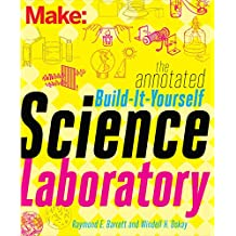 The Annotated Build-It-Yourself Science Laboratory: Build Over 200 Pieces of Science Equipment! (Make: Technology on Your Time) (English Edition)