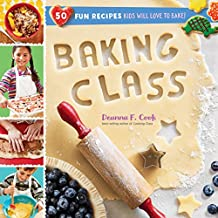 Baking Class: 50 Fun Recipes Kids Will Love to Bake! (English Edition)