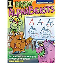 Draw AlphaBeasts: 130+ Monsters, Aliens and Robots From Letters and Numbers (AlphaDraw) (English Edition)