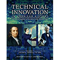Technical Innovation in American History [3 volumes]: An Encyclopedia of Science and Technology