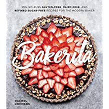 Bakerita: 100+ No-Fuss Gluten-Free, Dairy-Free, and Refined Sugar-Free Recipes for the Modern Baker (English Edition)
