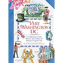 Very Washington DC: A Celebration of the History and Culture of America's Capital City (English Edition)