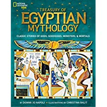 Treasury of Egyptian Mythology: Classic Stories of Gods, Goddesses, Monsters & Mortals (National Geographic Kids) (English Edition)