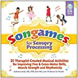 Songames for Sensory Processing: 25 Therapist-Created Musical Activities for Improving Fine and Gross Motor-Skills, Muscle Strength, and Rhythmicity