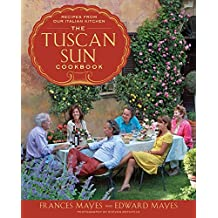 The Tuscan Sun Cookbook: Recipes from Our Italian Kitchen (English Edition)