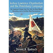 Joshua Lawrence Chamberlain and the Petersburg Campaign: His Supposed Charge from Fort Hell, his Near-Mortal Wounding, and a Civil War Myth Reconsidered (English Edition)