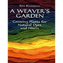 A Weaver's Garden: Growing Plants for Natural Dyes and Fibers (English Edition)