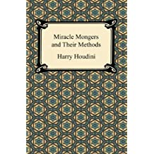 The Miracle Mongers and Their Methods: An Expose (English Edition)