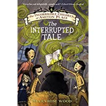 The Incorrigible Children of Ashton Place: Book IV: The Interrupted Tale (English Edition)