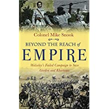 Beyond the Reach of Empire: Wolseley's Failed Campaign to save Gordon and Khartoum (English Edition)