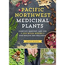 Pacific Northwest Medicinal Plants: Identify, Harvest, and Use 120 Wild Herbs for Health and Wellness (English Edition)