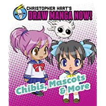 Chibis, Mascots, and More: Christopher Hart's Draw Manga Now! (English Edition)