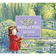 Katie: Katie and the Waterlily Pond: Make Art an Adventure! (English Edition)