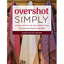 Overshot Simply: Understanding the Weave Structure 38 Projects to Practice Your Skills (English Edition)